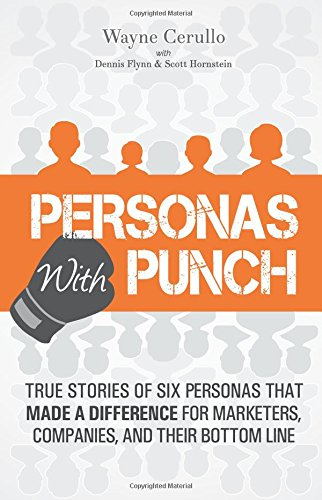Personas with Punch: True Stories of 6 Personas that Made a Difference for Marketers, Companies, and their Bottom Line pdf