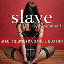 Slave Erotica, Volume 1 Audiobook by Charlie Buxton Narrated by  Lyric