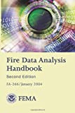 Fire Data Analysis Handbook- 2nd Edition, Federal Emergency Management Agency, 1482725983