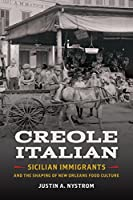 Creole Italian: Sicilian Immigrants and the Shaping of New Orleans Food Culture (Southern Foodways Alliance Studies in Culture, People, and Place Ser.)