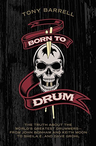 (Born to Drum: The Truth About the World's Greatest Drummers--from John Bonham and Keith Moon to Sheila E. and Dave Grohl by Tony Barrell (2015-03-17))