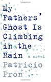 My Fathers' Ghost Is Climbing in the Rain, Patricio Pron, 0307700682