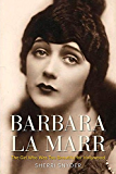 Barbara La Marr: The Girl Who Was Too Beautiful for Hollywood (Screen Classics)
