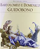 Bartolomeo E Domenico Guidobono [Catalogue Raisonne, Catalog Raisonné, Complete Works, Catalogo Ragionato, Catalogo Delle Opere, L'Opera Completa, Raisonnee]