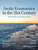 Arctic Economics in the 21st Century : The Benefits and Costs of Cold, Conley, Heather A., 1442224878