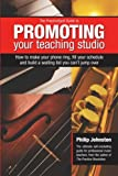 The PracticeSpot Guide to Promoting Your Teaching Studio: How to Make Your Phone Ring, Fill Your Schedule, and Build a Waiting List You Can't Jump Over
