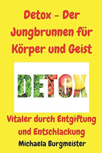 Detox - Der Jungbrunnen für Körper und Geist: Vitaler durch Entgiftung und Entschlackung