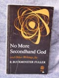 No More Secondhand God : And Other Writings, Fuller, R. Buckminster, 0809302470