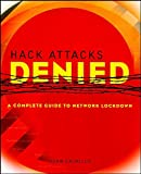 Hack Attacks Denied: A Complete Guide to NetworkLockdown