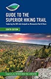 Guide to the Superior Hiking Trail, 8th Edition: Exploring the 300-mile footpath on Minnesota s North Shore