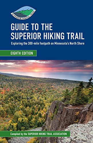 Guide to the Superior Hiking Trail, 8th Edition: Exploring the 300-mile footpath on Minnesota's North Shore