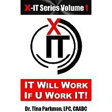 IT Will Work – If U Work IT! (X-IT Series Book 1)