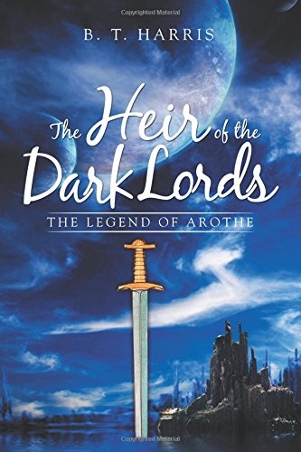 The Heir Of The Dark Lords: The Legend Of Arothe