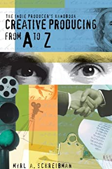 The Indie Producers Handbook: Creative Producing from A to Z by [Schreibman, Myrl A.]