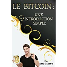 Le Bitcoin: Une Introduction Simple (French Edition)