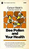 Bee Pollen and Your Health, Carlson Wade, 0879831847