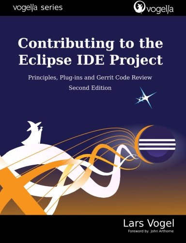 Contributing to the Eclipse IDE Project: Principles, Plug-ins and Gerrit Code Review (vogella ()