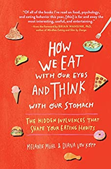 How We Eat with Our Eyes and Think with Our Stomach: The Hidden Influences That Shape Your Eating Habits by [Mühl, Melanie, von Kopp, Diana]