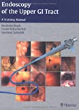 Endoscopy of the Upper GI Tract : A Training Manual, Block, Berthold and Schachschal, Guido, 3131367318