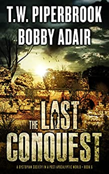 The Last Conquest: A Dystopian Society in a Post-Apocalyptic World (The Last Survivors Book 6) by [Adair, Bobby, Piperbrook, T.W.]