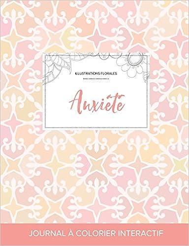 Livres Journal de Coloration Adulte: Anxiete (Illustrations Florales, Elegance Pastel) pdf