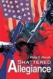 Shattered Allegiance, Philip S. Woods, 0595156924