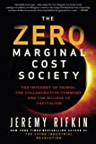 img - for The Zero Marginal Cost Society: The Internet of Things, the Collaborative Commons, and the Eclipse of Capitalism book / textbook / text book