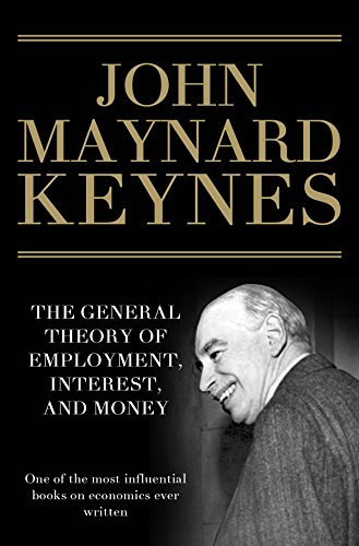 The General Theory of Employment, Interest, and Money: The Classic Work and Foundation of Modern Day Economics