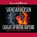 Caught Up in the Rapture Audiobook by Sheneska Jackson Narrated by Peter Francis James, Kim Staunton, Deon Graham