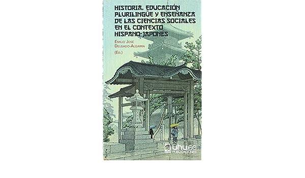 Historia, Educación Plurilingüe y Enseñanza De Las Ciencias Sociales En El Contexto Hispano-Japonés Collectanea: Amazon.es: Delgado Algarra, Emilio José: Libros