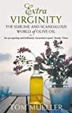 Front cover for the book Extra Virginity: The Sublime and Scandalous World of Olive Oil by Tom Mueller