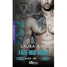 Fais-moi mâle: Hard Ink, T2 (French Edition)