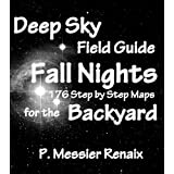 Fall & Early Winter Nights Deep Sky Astronomy Field Guide for the Backyard: 176 Step by Step Maps