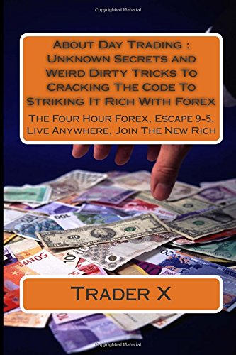 About Day Trading : Unknown Secrets and Weird Dirty Tricks To ...