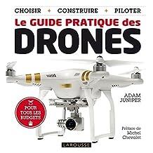 GUIDE PRATIQUE DES DRONES (LE)
