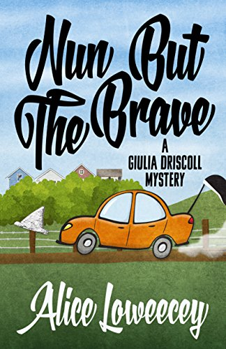 Nun But The Brave (A Giulia Driscoll Mystery Book 3) by [Loweecey, Alice]