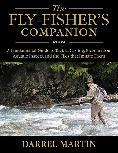 The Fly-Fisher's Companion: A Fundamental Guide to Tackle, Casting, Presentation, Aquatic Insects, and the Flies that Imitate Them