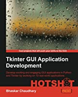 Tkinter GUI Application Development HOTSHOT Front Cover