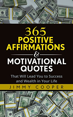 Positive Affirmations Love (Affirmations: 365 Positive Affirmations & Motivational Quotes That Will Lead You to Success and Wealth in Your Life: Master Your Mind & Your Life with Positive Thinking)