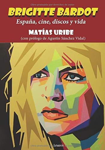 Brigitte Bardot: España, cine, discos y vida por Matías Uribe
