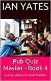 Pub Quiz Master - Book 4: Quiz Questions for Quiz-Masters