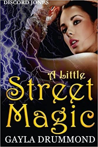 A Little Street Magic: A Discord Jones Novel (Volume 6): Gayla