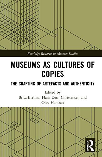 Museums as Cultures of Copies: The Crafting of Artefacts and Authenticity (Routledge Research in Museum Studies)