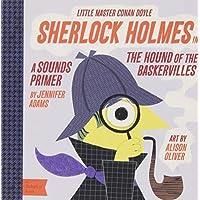 Sherlock Holmes in the Hound of the Baskervilles: A BabyLit® Sounds Primer (B...