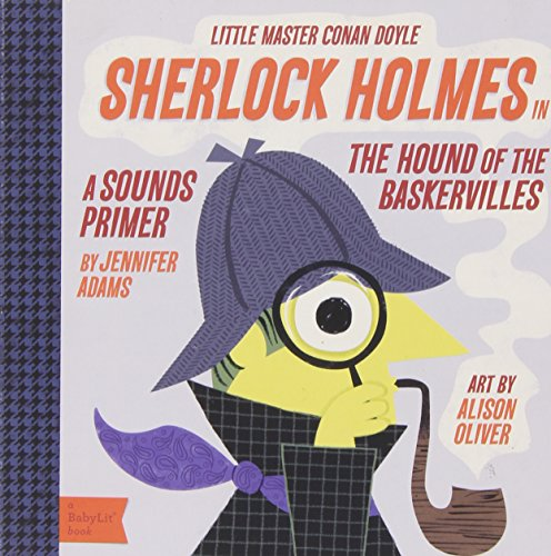 Sherlock Holmes in the Hound of the Baskervilles: A BabyLit® Sounds Primer
