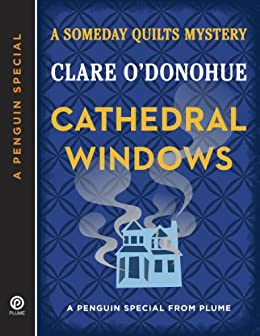 Cathedral Windows: A Someday Quilts Mystery (A Penguin Special from Plume) by [O'Donohue, Clare]
