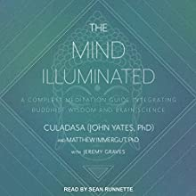 The Mind Illuminated: A Complete Meditation Guide Integrating Buddhist Wisdom and Brain Science Audiobook by Jeremy Graves, Culadasa John Yates PhD, Matthew Immergut PhD Narrated by Sean Runnette