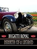 Bugatti Royale: Rebirth of a Legend