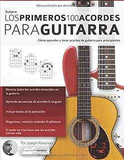 Los primeros 100 acordes para guitarra: Cómo aprender y tocar acordes…