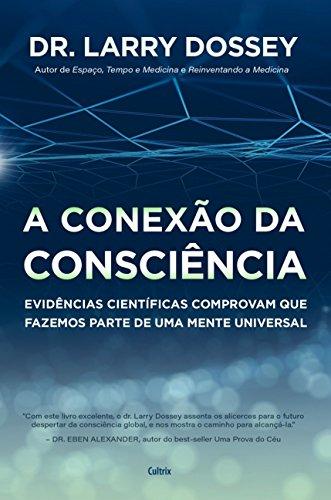 A Conexão da Consciência: Evidências Científicas Comprovam que Fazemos Parte de uma Mente Universal